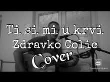 Embedded thumbnail for Ti si mi u krvi - Zdravko Colic - Cover